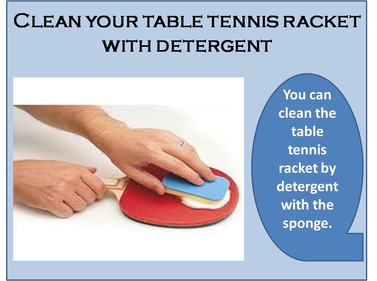 Clean your table tennis racket with detergent