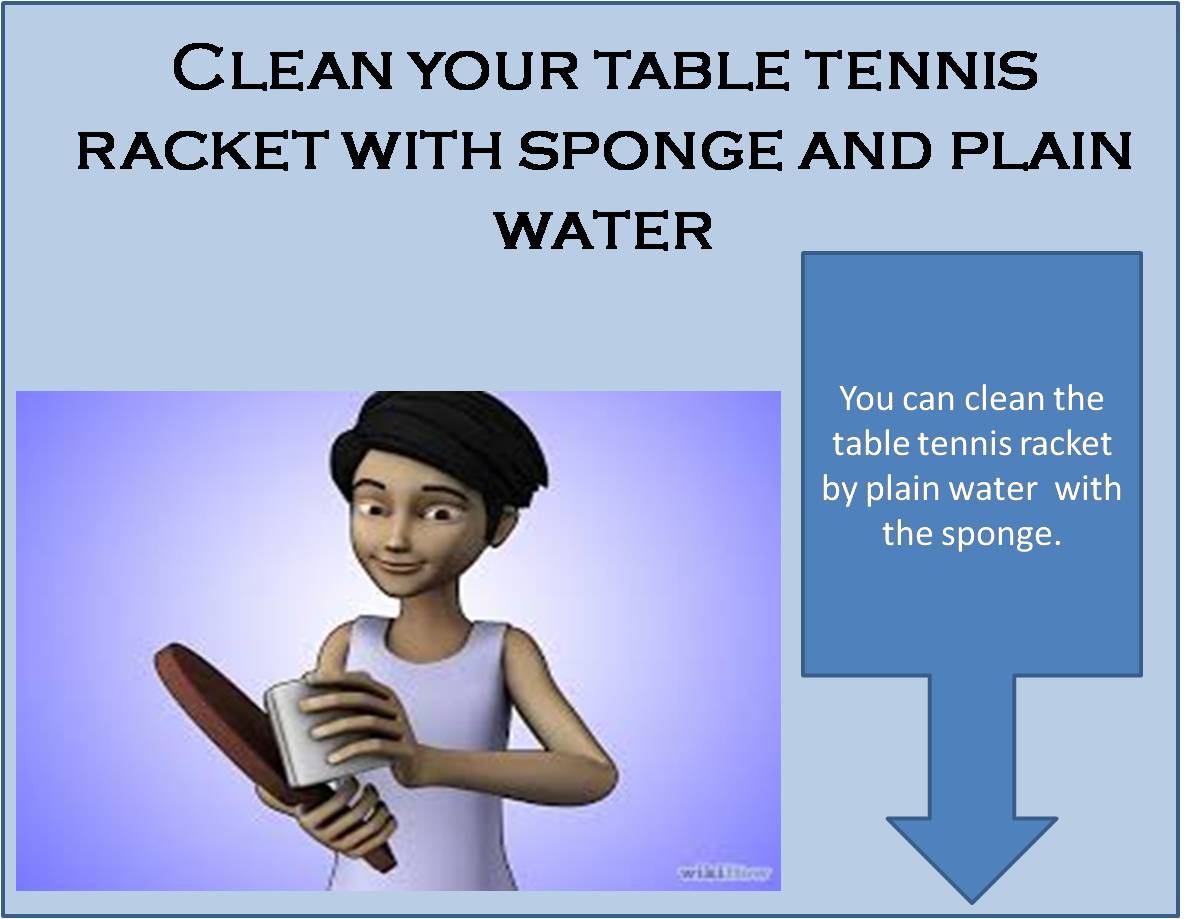 Clean your table tennis racket with sponge and plain water