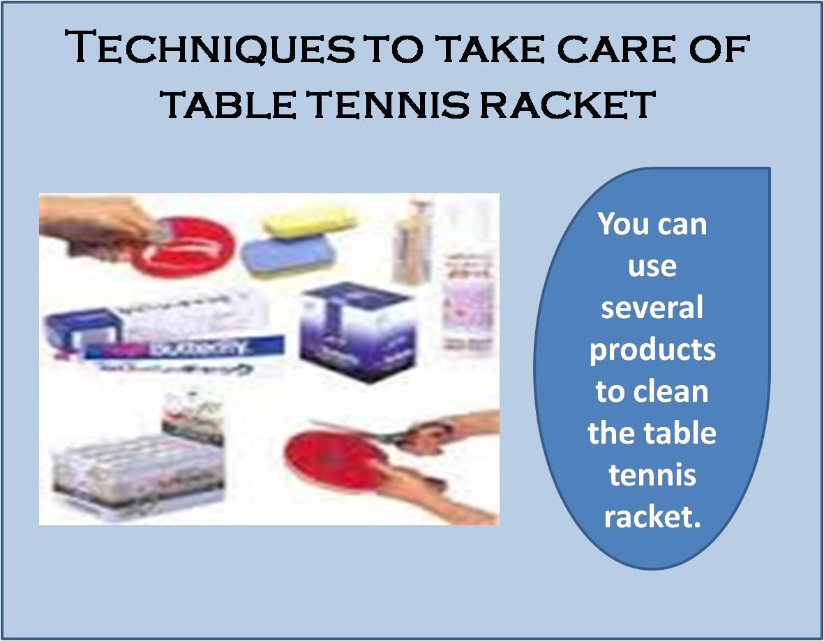 Techniques to take care of table tennis racket