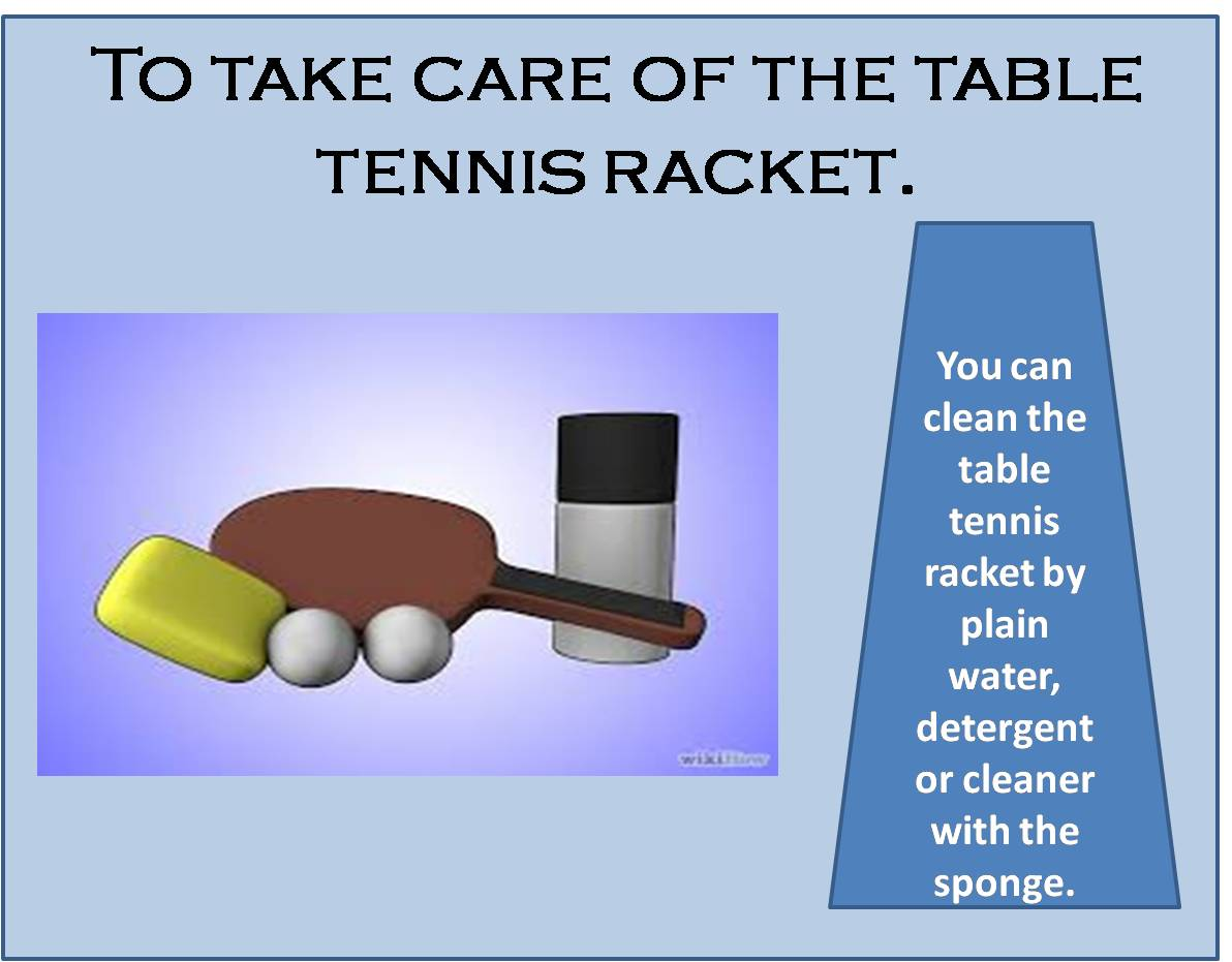 To take care of the table tennis racket.