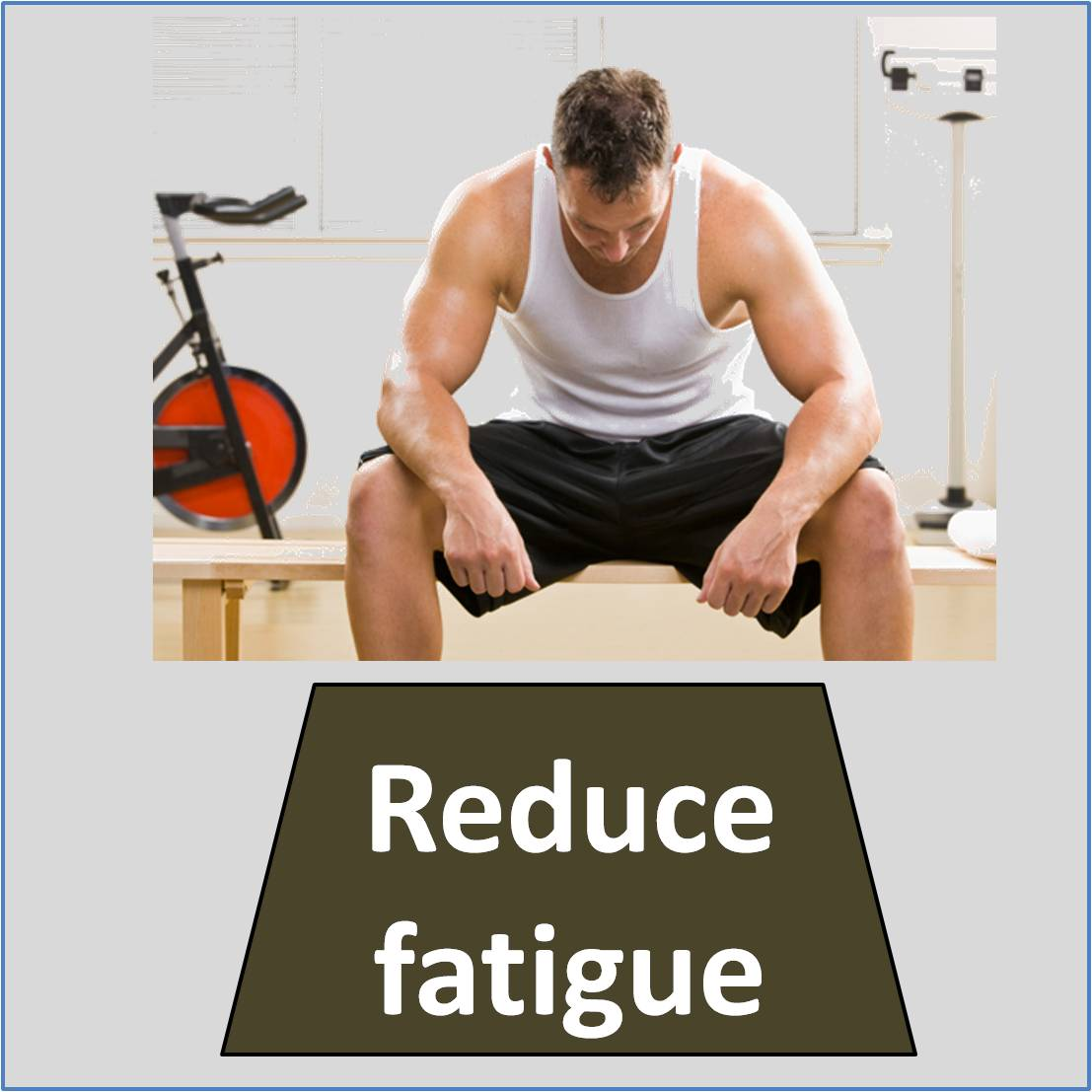 Reduce fatigue