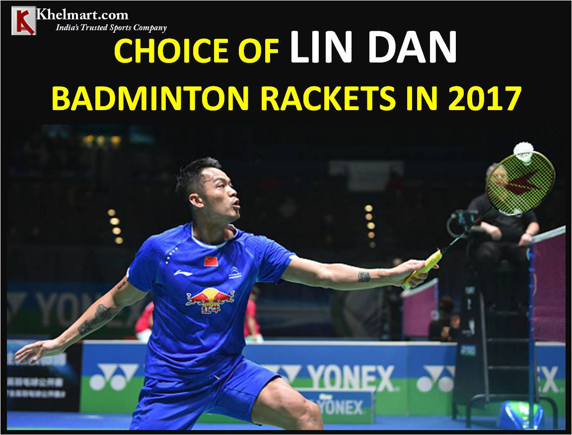 CHOICE OF LIN DAN BADMINTON RACKETS IN 2017