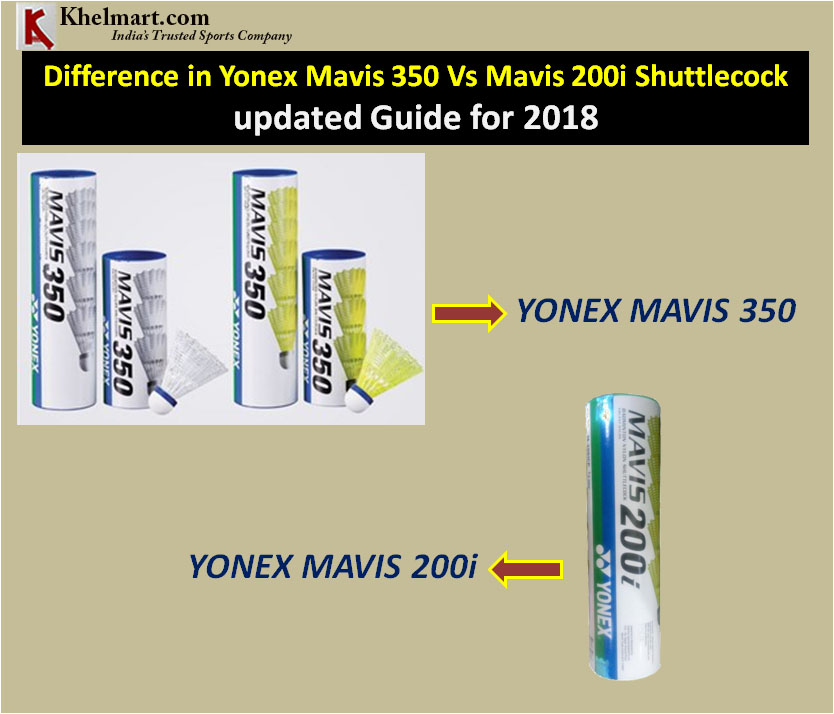 Difference in Yonex Mavis 350 Vs Mavis 200i Shuttlecock updated Guide for 2018